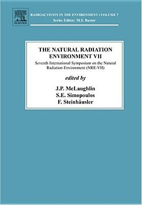 The Natural Radiation Environment VII: Seventh International Symposium on the Natural Radiation Environment (Nre-VII) Rhodes, Greece, 20-24 May 2002 - McLaughlin, J P (Editor), and Simopoulos, E S (Editor), and Steinhausler, F (Editor)