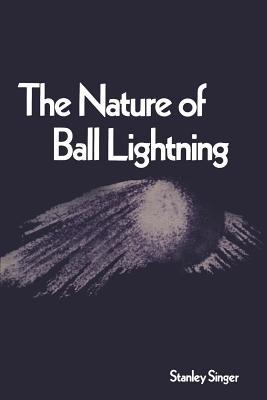The Nature of Ball Lightning - Singer, Stanley