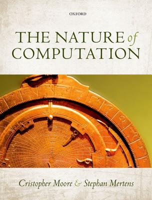 The Nature of Computation - Moore, Cristopher, and Mertens, Stephan