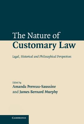 The Nature of Customary Law: Legal, Historical and Philosophical Perspectives - Perreau-Saussine, Amanda (Editor)
