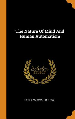 The Nature of Mind and Human Automatism - Prince, Morton