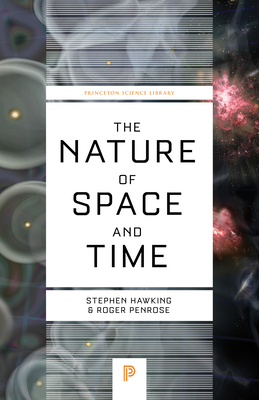 The Nature of Space and Time - Hawking, Stephen, and Penrose, Roger (Afterword by), and Hawking, Stephen (Afterword by)