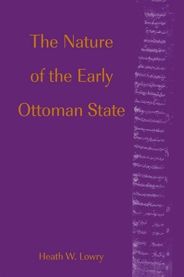 The Nature of the Early Ottoman State - Lowry, Heath W
