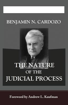 The Nature of the Judicial Process - Cardozo, Benjamin N, and Kaufman, Andrew L (Foreword by)