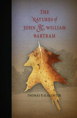 The Natures of John and William Bartram - Slaughter, Thomas P