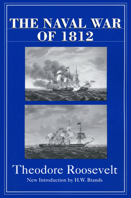 The Naval War of 1812 - Roosevelt, Theodore, and Brands, H W (Introduction by)