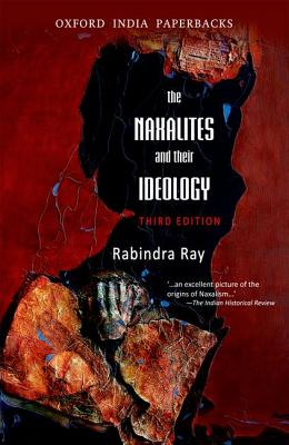 The Naxalities and Their Ideology, third edition: The Naxalities and Their Ideology, third edition - Ray, Rabindra
