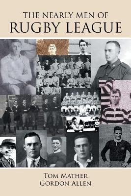 The Nearly Men of Rugby League - Mather, Tom, and Allen, Gordon