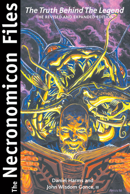 The Necronomicon Files: The Truth Behind Lovecraft's Legend - Harms, Daniel, and Gonce III, John Wisdom