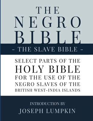 The Negro Bible - The Slave Bible: Select Parts of the Holy Bible, Selected for the use of the Negro Slaves, in the British West-India Islands - Lumpkin, Joseph B (Introduction by)