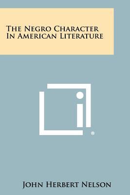 The Negro Character in American Literature - Nelson, John Herbert