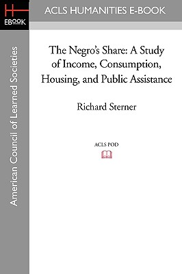 The Negro's Share: A Study of Income, Consumption, Housing, and Public Assistance - Sterner, Richard