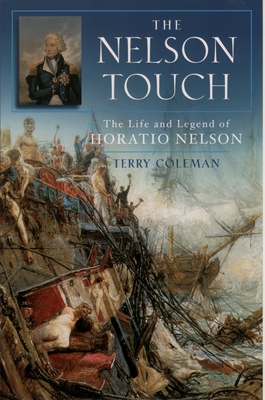 The Nelson Touch: The Life and Legend of Horatio Nelson - Coleman, Terry