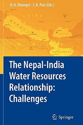 The Nepal-India Water Relationship: Challenges - Dhungel, Dwarika N. (Editor), and Pun, Santa B. (Editor)