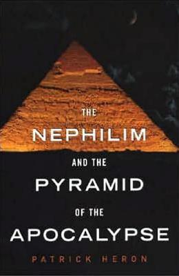 The Nephilim and the Pyramid of the Apocalypse - Heron, Patrick