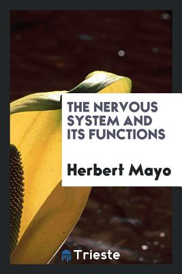 The Nervous System and Its Functions - Mayo, Herbert