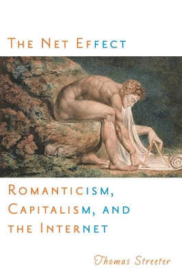 The Net Effect: Romanticism, Capitalism, and the Internet - Streeter, Thomas