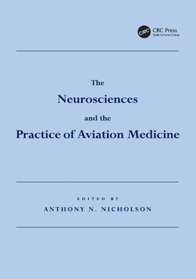 The Neurosciences and the Practice of Aviation Medicine - Nicholson, Anthony N., Mr. (Editor)