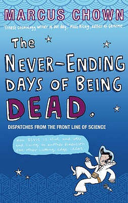 The Never-Ending Days of Being Dead: Dispatches from the Front Line of Science - Chown, Marcus