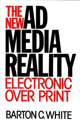 The New Ad Media Reality: Electronic Over Print - White, Barton
