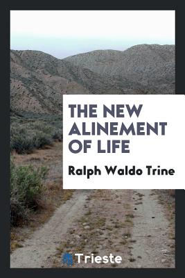 The New Alinement of Life - Trine, Ralph Waldo