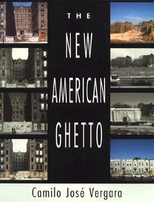 The New American Ghetto - Vergara, Camilo Jos