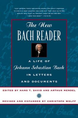 The New Bach Reader - David, Hans T, and Mendel, Arthur, and Wolff, Christoph