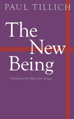The New Being - Tillich, Paul, and Stenger, Mary Ann (Introduction by)
