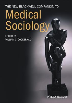 The New Blackwell Companion to Medical Sociology - Cockerham, William C. (Editor)