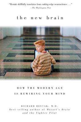 The New Brain: How the Modern Age Is Rewiring Your Mind - Restak, Richard