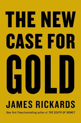 The New Case for Gold - Rickards, James
