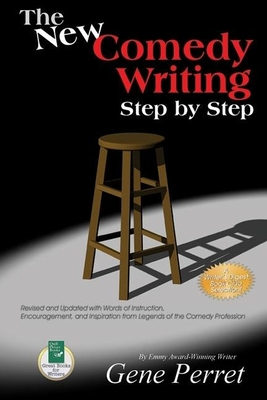 The New Comedy Writing Step by Step: Revised and Updated with Words of Instruction, Encouragement, and Inspiration from Legends of the Comedy Profession - Perret, Gene, and Medeiros, Joe (Foreword by), and Burnett, Carol (Foreword by)