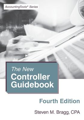 The New Controller Guidebook: Fourth Edition - Bragg, Steven M