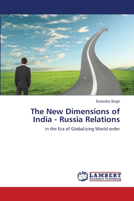 The New Dimensions of India - Russia Relations - Singh Surendra
