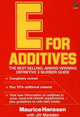The new E for additives : the completely revised bestselling E number guide - Hanssen, Maurice, and Marsden, Jill