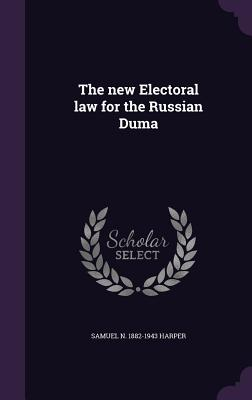 The New Electoral Law for the Russian Duma - Harper, Samuel N 1882-1943