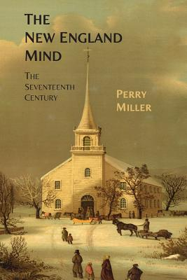 The New England Mind: The Seventeenth Century - Miller, Perry, Professor