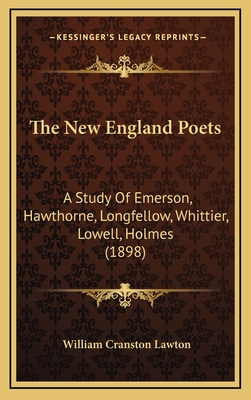 The New England Poets: A Study of Emerson, Hawthorne, Longfellow, Whittier, Lowell, Holmes (1898) - Lawton, William Cranston