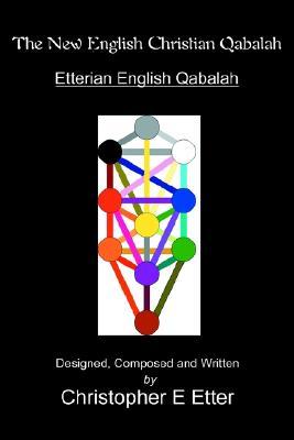 The New English Christian Qabalah: Etterian English Qabalah - Etter, Christopher E