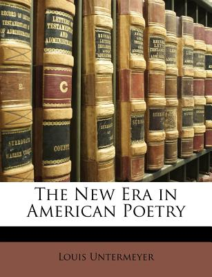 The New Era in American Poetry - Untermeyer, Louis