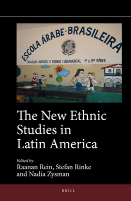 The New Ethnic Studies in Latin America - Rein, Raanan (Editor), and Rinke, Stefan (Editor), and Zysman, Nadia (Editor)