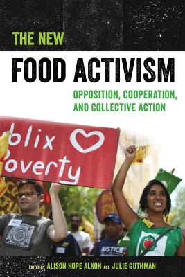 The New Food Activism: Opposition, Cooperation, and Collective Action - Alkon, Alison (Editor)