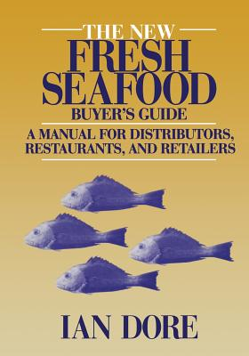 The New Fresh Seafood Buyer's Guide: A Manual for Distributors, Restaurants and Retailers - Dore, Ian