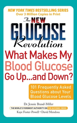 The New Glucose Revolution What Makes My Blood Glucose Go Up . . . and Down?: 101 Frequently Asked Questions about Your Blood Glucose Levels - Brand-Miller, Jennie, and Mendosa, David, and Foster-Powell, Kaye