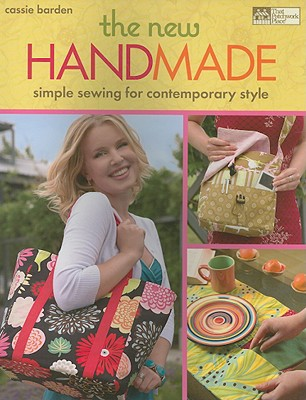 The New Handmade: Simple Sewing for Contemporary Style - Barden, Cassie