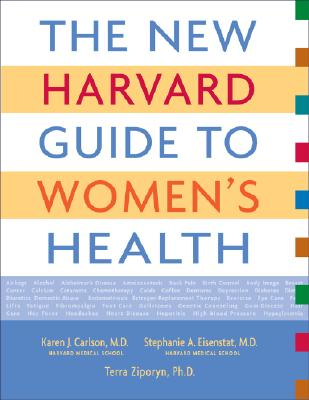 The New Harvard Guide to Women's Health - Carlson, Karen J, MD, and Eisenstat, Stephanie, M.D., and Ziporyn, Terra