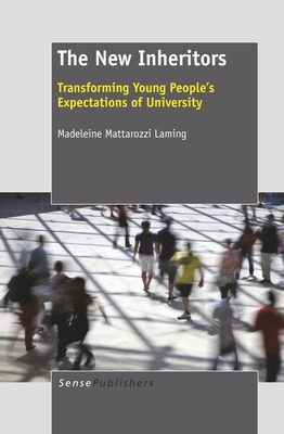 The New Inheritors: Transforming Young People's Expectations of University - Mattarozzi Laming, Madeleine