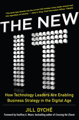The New It: How Technology Leaders Are Enabling Business Strategy in the Digital Age - Dyche, Jill