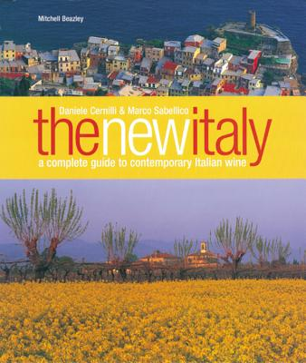 The New Italy: A Complete Guide to Contemporary Italian Wine - Cernilli, Daniele, and Sabellico, Marco Antonio