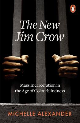 The New Jim Crow: Mass Incarceration in the Age of Colourblindness - Alexander, Michelle